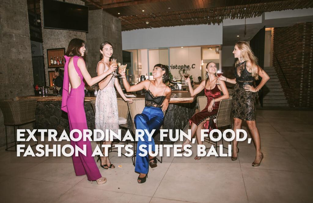 Fun, Food, & Fashion at TS Suites Bali