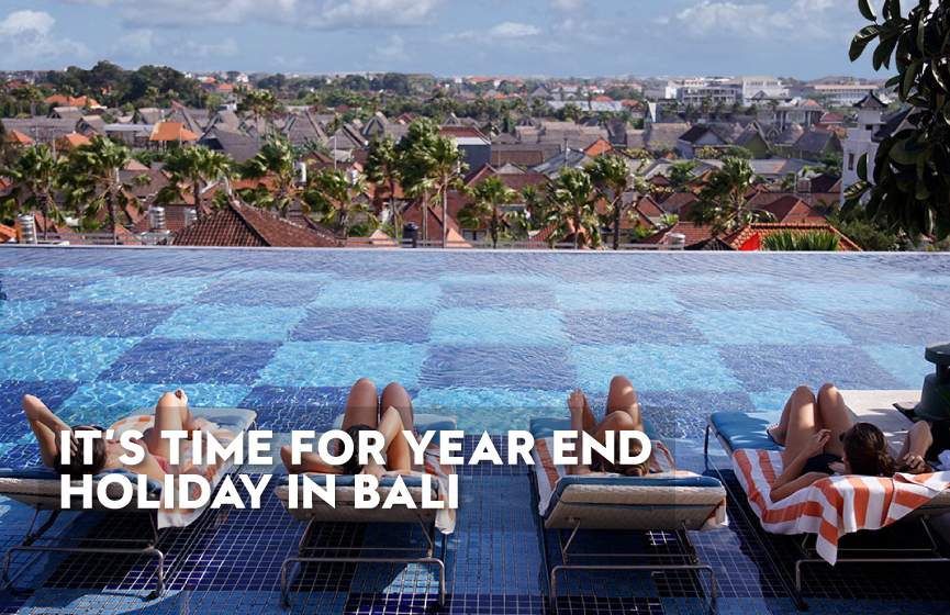 IT'S TIME FOR YEAR END HOLIDAY IN BALI